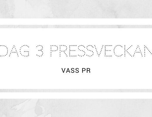 Dag 3 Pressveckan - Vass PR