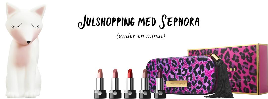 Julshopping med Sephora (under en minut)